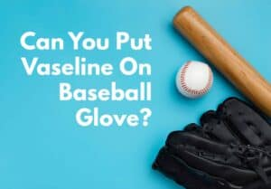 how to use vaseline on baseball glove featured image