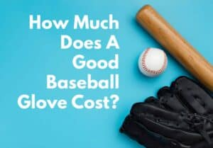 how much does a good baseball glove cost featured image