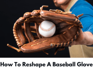how to reshape a baseball glove featured image